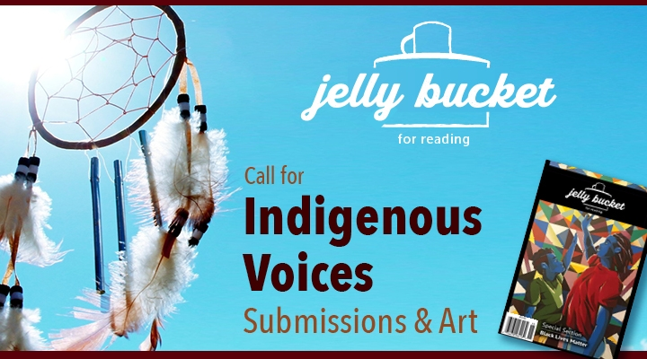 Jelly Bucket for reading. Call for Indigenous Voices Submissions and art