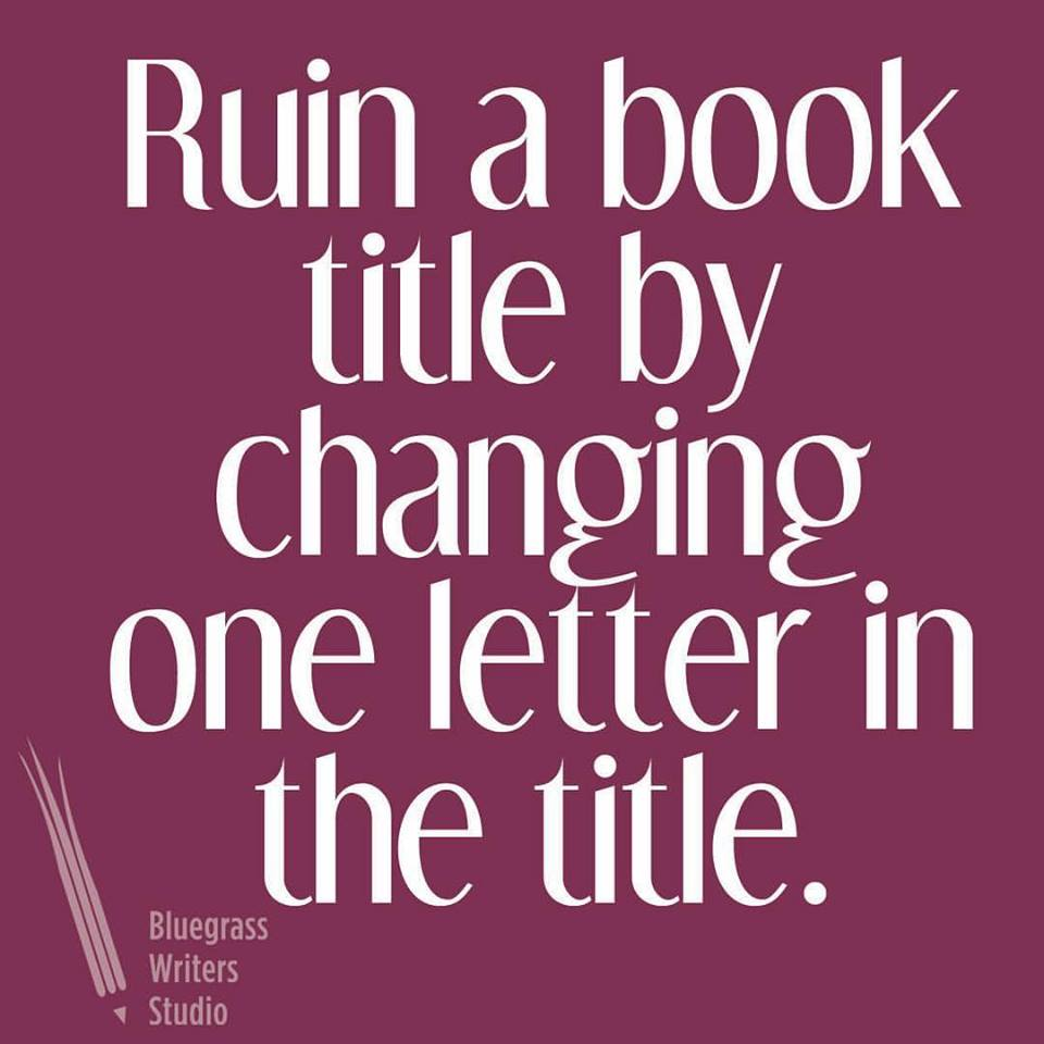 Ruin A Book Title By Changing One Letter | Bluegrass Writers
